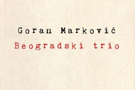 """Горан Марковић, """"Београдски трио"""""""