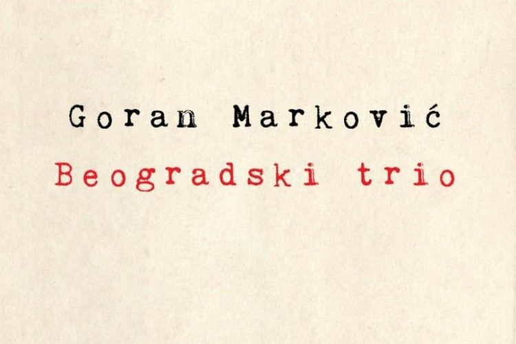 """Goran Marković, """"Beogradski trio"""""""