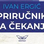 """Иван Ергић, """"Приручник за чекање"""": Сензислик и опредмећена поезија"""