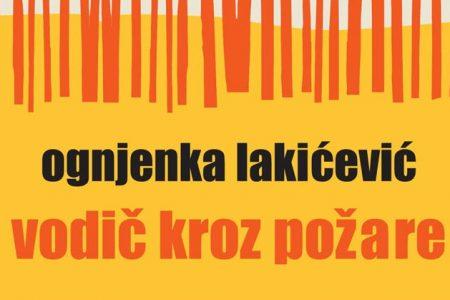 """Ognjenka Lakićević, """"Vodič kroz požare"""": Postojanje kao otpor"""